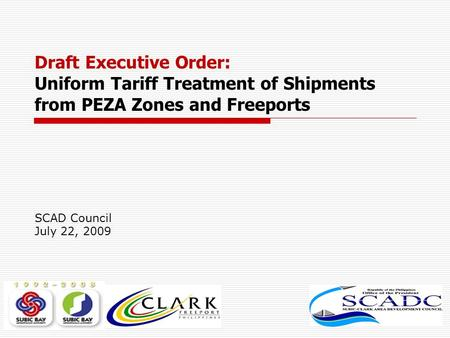 SCAD Council July 22, 2009 Draft Executive Order: Uniform Tariff Treatment of Shipments from PEZA Zones and Freeports.