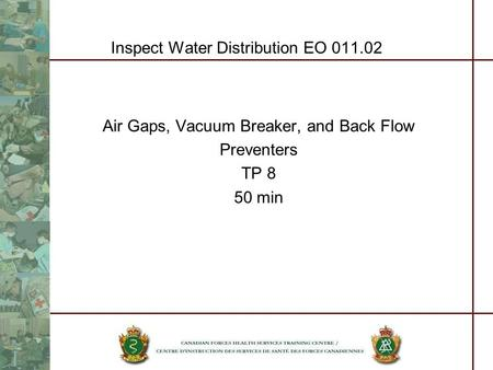Inspect Water Distribution EO 011.02 Air Gaps, Vacuum Breaker, and Back Flow Preventers TP 8 50 min.