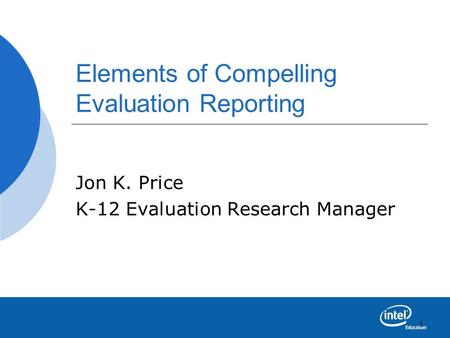 1 Elements of Compelling Evaluation Reporting Jon K. Price K-12 Evaluation Research Manager.