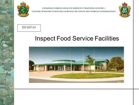 EO 005.04 Inspect Food Service Facilities. Hygiene Standards References 1.CFAO 34-13 – Hygiene & Sanitation; Food Handling and Food Services; 2.Environmental.