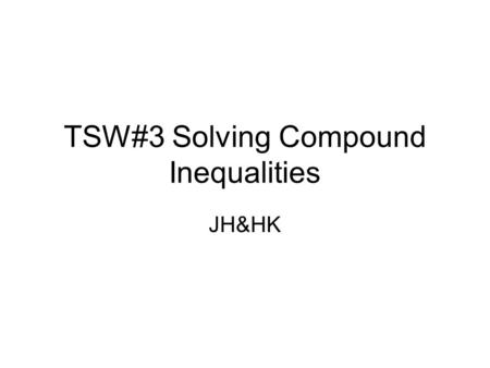 TSW#3 Solving Compound Inequalities JH&HK. Vocabulary Compound Inequality: Two inequalities connected by and/or n=number Less than: x<n Greater than: