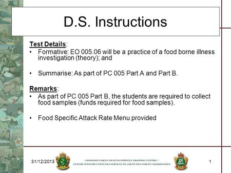 31/12/20131 D.S. Instructions Test Details: Formative: EO 005.06 will be a practice of a food borne illness investigation (theory); and Summarise: As part.