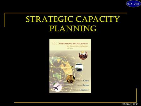 1 EMBA-2, BUP EO - 702 Strategic Capacity Planning.