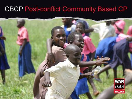 CBCP Post-conflict Community Based CP. 1) Operational areas of War Child 2) Working definition of CP 3) The Community Based approach to CP (CBCP) in SL.