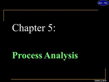 EMBA-2, BUP Major Asad EO - 702 Chapter 5: Process Analysis.