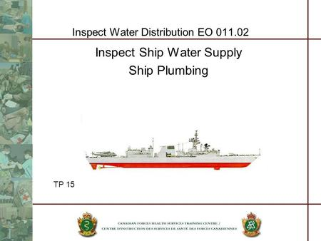 Inspect Water Distribution EO 011.02 Inspect Ship Water Supply Ship Plumbing Characteristics TP 15.