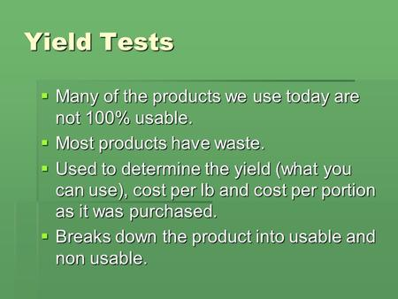 Yield Tests Many of the products we use today are not 100% usable.