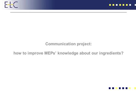 Communication project: how to improve MEPs knowledge about our ingredients?