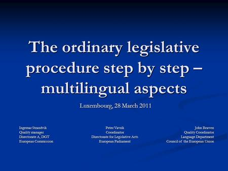 The ordinary legislative procedure step by step – multilingual aspects Luxembourg, 28 March 2011 Ingemar Strandvik Quality manager Directorate A, DGT European.