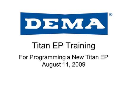 Titan EP Training For Programming a New Titan EP August 11, 2009.