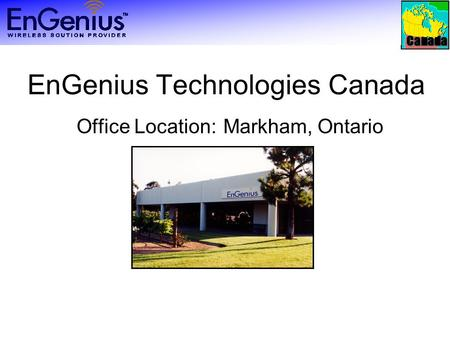 Canada EnGenius Technologies Canada Office Location: Markham, Ontario.