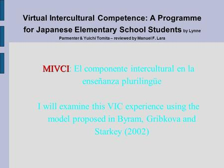 MIVCI MIVCI: El componente intercultural en la enseñanza plurilingüe I will examine this VIC experience using the model proposed in Byram, Gribkova and.