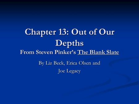 Chapter 13: Out of Our Depths From Steven Pinkers The Blank Slate By Liz Beck, Erica Olsen and Joe Legacy.