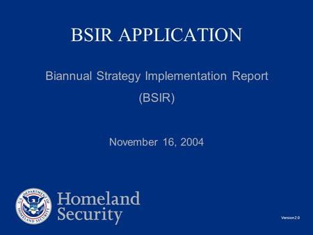 BSIR APPLICATION Biannual Strategy Implementation Report (BSIR) November 16, 2004 Version 2.0.