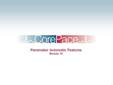 1 Pacemaker Automatic Features Module 10. 2 Topics Atrial and Ventricular Capture Management ® Sensing Assurance Auto Adjusting Sensitivity Lead Monitor.
