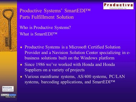 Productive Systems SmartEDI Parts Fulfillment Solution Who is Productive Systems? What is SmartEDI Productive Systems is a Microsoft Certified Solution.