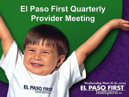 Page 1 El Paso First Quarterly Provider Meeting Wednesday March 18, 2009.
