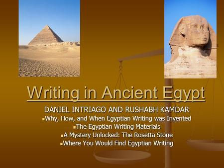 Writing in Ancient Egypt DANIEL INTRIAGO AND RUSHABH KAMDAR Why, How, and When Egyptian Writing was Invented Why, How, and When Egyptian Writing was Invented.