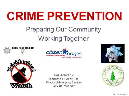 1 CRIME PREVENTION Preparing Our Community Working Together Presented by: Kenneth Dueker, J.D. Director of Emergency Services City of Palo Alto Rev. 3/28/12.