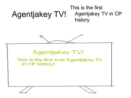 Agentjakey TV! This is the first Agentjakey TV in CP history.