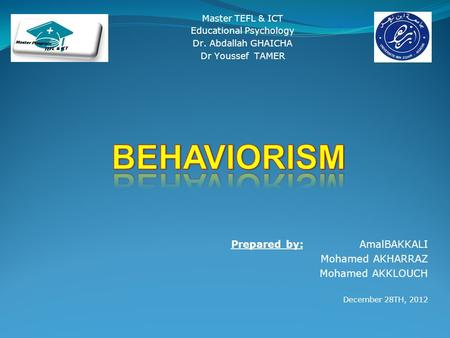 Prepared by: AmalBAKKALI Mohamed AKHARRAZ Mohamed AKKLOUCH December 28TH, 2012 Master TEFL & ICT Educational Psychology Dr. Abdallah GHAICHA Dr Youssef.