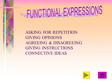 ASKING FOR REPETITION GIVING OPINIONS AGREEING & DISAGREEING GIVING INSTRUCTIONS CONNECTIVE IDEAS.