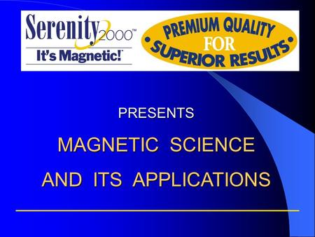 PRESENTS MAGNETIC SCIENCE AND ITS APPLICATIONS. What is Magnetic Energy? What is Magnetic Energy? Magnetic Energy, once an ancient mystery, is now recognized.