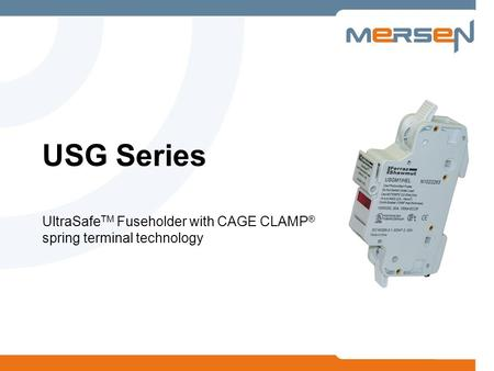 USG Series UltraSafe TM Fuseholder with CAGE CLAMP ® spring terminal technology.