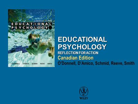 EDUCATIONAL PSYCHOLOGY REFLECTION FOR ACTION Canadian Edition EDUCATIONAL PSYCHOLOGY REFLECTION FOR ACTION Canadian Edition ODonnell, DAmico, Schmid, Reeve,