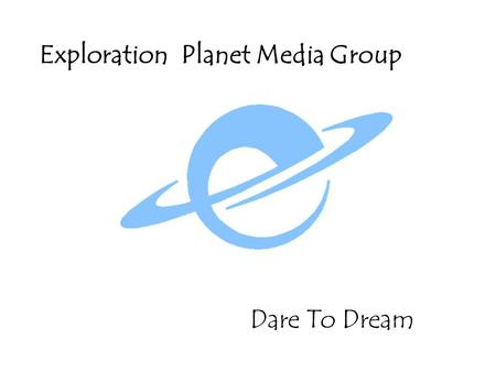 Dare To Dream Exploration Planet Media Group. Key aspect of a new revolution will come from the further blending of talents from the movie, computer,