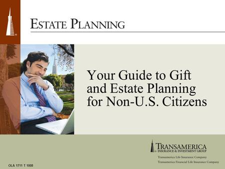 OLA 1711 T 1008 Your Guide to Gift and Estate Planning for Non-U.S. Citizens.