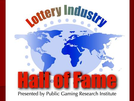 LOTTERY INDUSTRY HALL OF FAME By Duane Burke, CEO, Public Gaming Research Institute, Inc. Early in 2005 I announced that Public Gaming Research Institute.