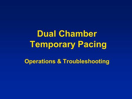 Dual Chamber Temporary Pacing Operations & Troubleshooting.