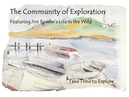 Take Time to Explore The Community of Exploration Featuring Jim Fowlers Life in the Wild.