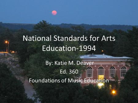 National Standards for Arts Education-1994 By: Katie M. Deaver Ed. 360 Foundations of Music Education.
