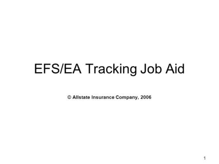 1 EFS/EA Tracking Job Aid © Allstate Insurance Company, 2006.