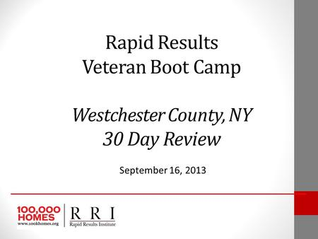 Rapid Results Veteran Boot Camp Westchester County, NY 30 Day Review September 16, 2013.