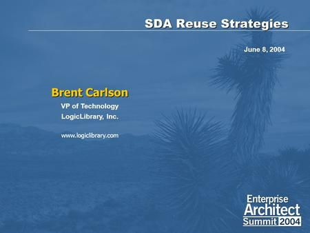 SDA Reuse Strategies Brent Carlson VP of Technology LogicLibrary, Inc. www.logiclibrary.com June 8, 2004.