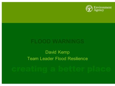 FLOOD WARNINGS David Kemp Team Leader Flood Resilience.