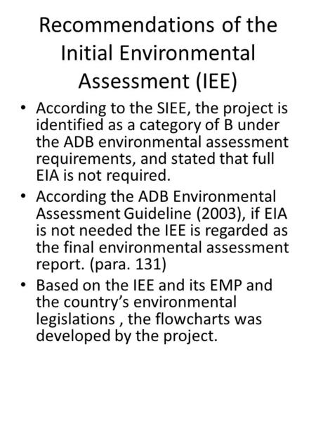 Recommendations of the Initial Environmental Assessment (IEE) According to the SIEE, the project is identified as a category of B under the ADB environmental.