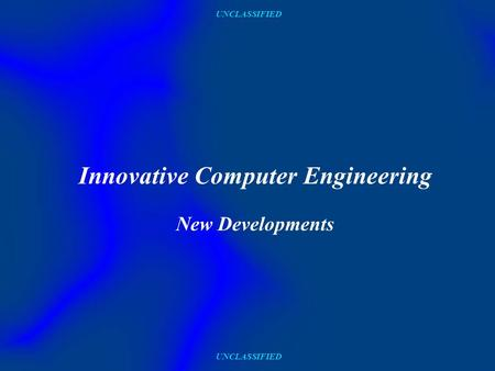 UNCLASSIFIED Innovative Computer Engineering New Developments.