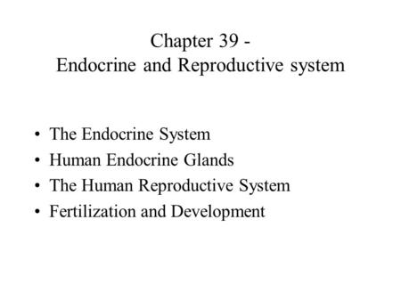 Chapter 39 - Endocrine and Reproductive system The Endocrine System Human Endocrine Glands The Human Reproductive System Fertilization and Development.