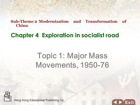 Chapter 4 Exploration in socialist road Topic 1: Major Mass Movements, 1950-76 Sub-Theme 2 Modernization and Transformation of China.