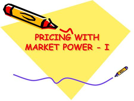PRICING WITH MARKET POWER - I