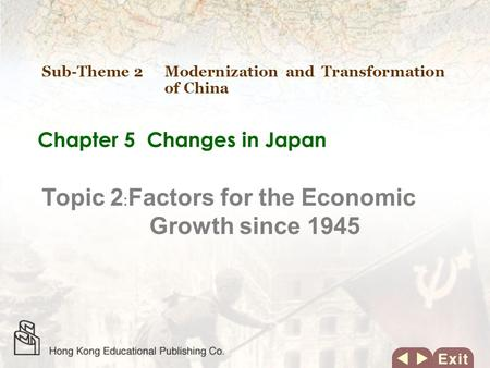 Chapter 5 Changes in Japan Topic 2 Factors for the Economic Growth since 1945 Sub-Theme 2 Modernization and Transformation of China.
