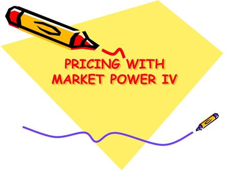 PRICING WITH MARKET POWER IV