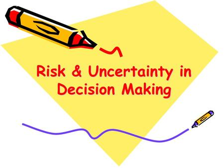 Risk & Uncertainty in Decision Making. Topics to be discussed Describing & Differentiating Risk from Uncertainty Role of Risk in Crime Deterrence Preferences.