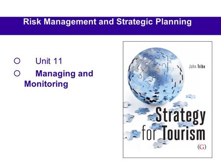 Risk Management and Strategic Planning Unit 11 Managing and Monitoring.