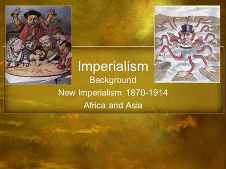 Imperialism Background New Imperialism 1870-1914 Africa and Asia.