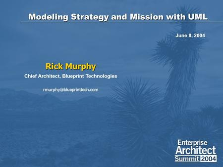 Modeling Strategy and Mission with UML Rick Murphy Chief Architect, Blueprint Technologies June 8, 2004.